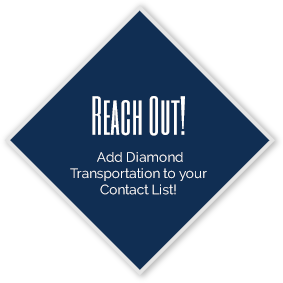 Reach Out!  Add Diamond Transportation to your contact list!